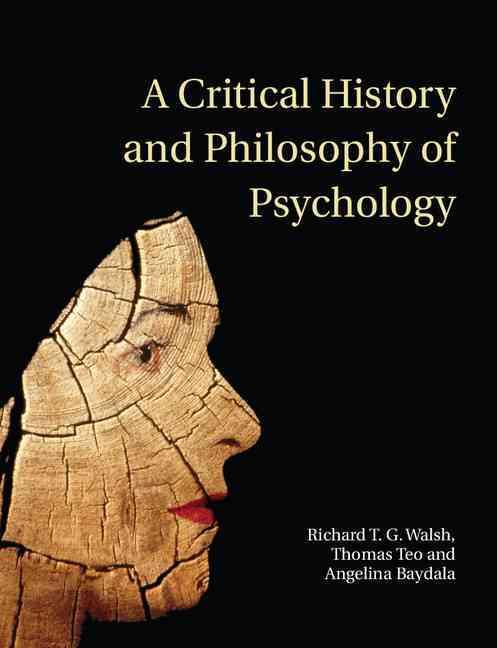 A Critical History and Philosophy of Psychology By Walsh, Richard/ Teo, Thomas/ Baydala, Angelina/ Walsh, Tony (ILT)